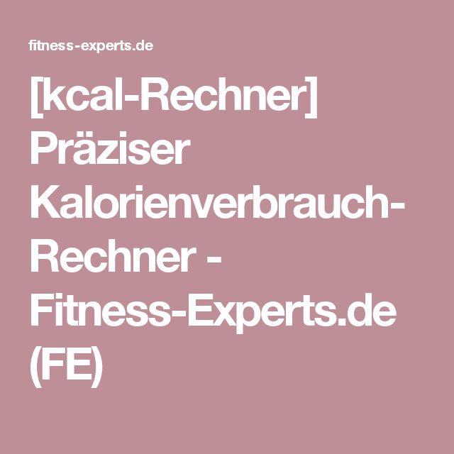 [kcal-Rechner] Präziser Kalorienverbrauch-Rechner - Fitness-Experts.de (FE)