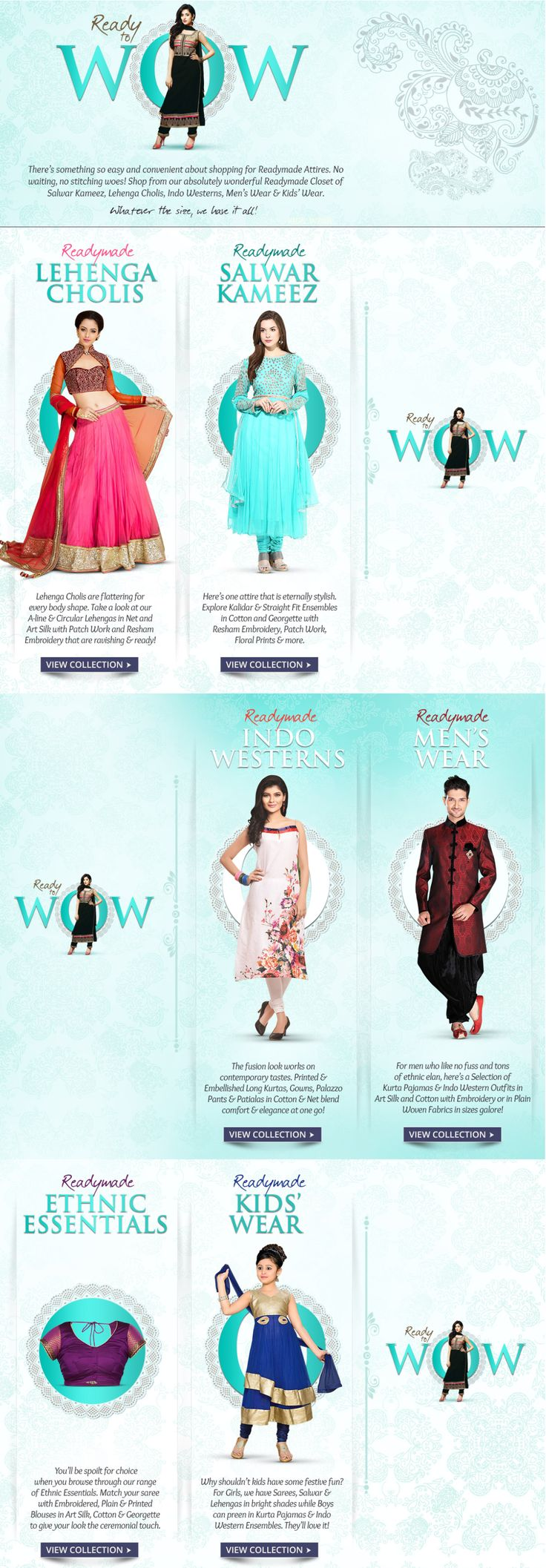 Get a variety of hassle-free, ready to wear styles in traditional Salwar Kameez, easy to wear Lehengas, classy Indowesterns and readymade Mens and Kids wear