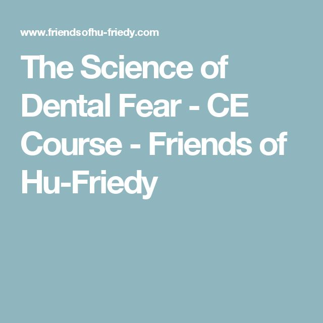 The Science of Dental Fear - CE Course - Friends of Hu-Friedy