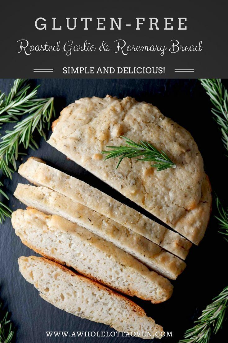 Gluten Free Roasted Garlic Rosemary Bread A Whole Lotta Oven Recipe Rosemary Bread Homemade Gluten Free Bread Gluten Free Artisan Bread