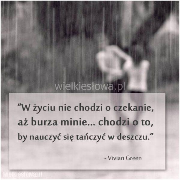 W życiu nie chodzi o czekanie, aż burza minie... #Green-Vivian,  #Motywujące-i-inspirujące, #Życie