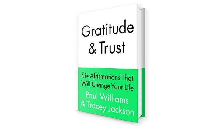 Read an excerpt of 'Gratitude and Trust: Six Affirmations That Will Change Your Life' by Paul Williams and Tracey Jackson.