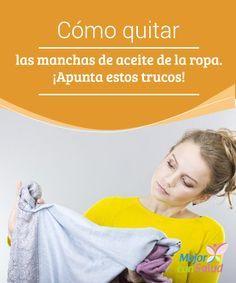 Cómo quitar las manchas de aceite de la ropa. ¡Apunta estos trucos! Las manchas de aceite en nuestra ropa son bastante frecuentes y, por desgracia, también son las más difíciles de remover.