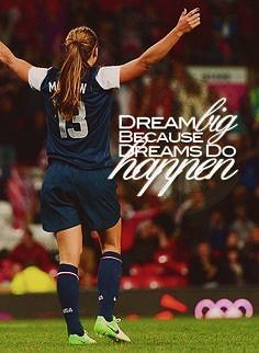 Dream big because dreams do happen.  ~ Alex Morgan