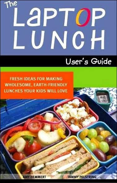 Laptop Lunch User's Guide: Fresh Ideas for Making Wholesome, Earth-Friendly Lunches Your Kids Will L