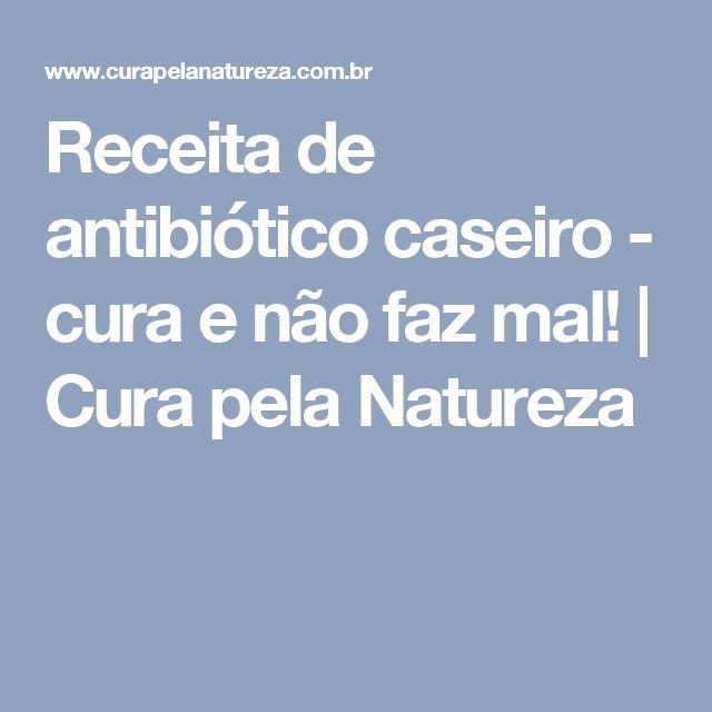 Receita de antibiótico caseiro - cura e não faz mal! | Cura pela Natureza