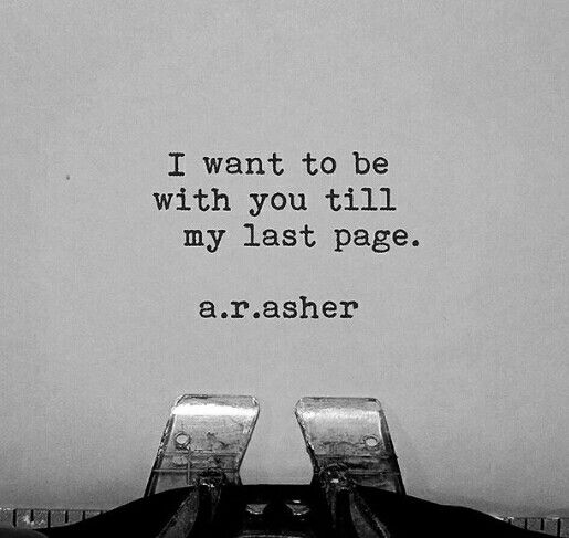 I want you to be on all the pages of my story. I want it to be one grand adventure with more love and happiness than we ever could have dreamed of. I want to look back on it and be proud of it.