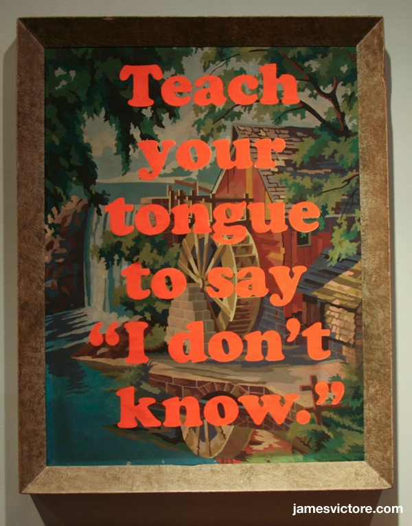 "Teach your tongue to say ""I don't know.""  19""x25"" (Screen print on painting)  $800  #jamesvictore"