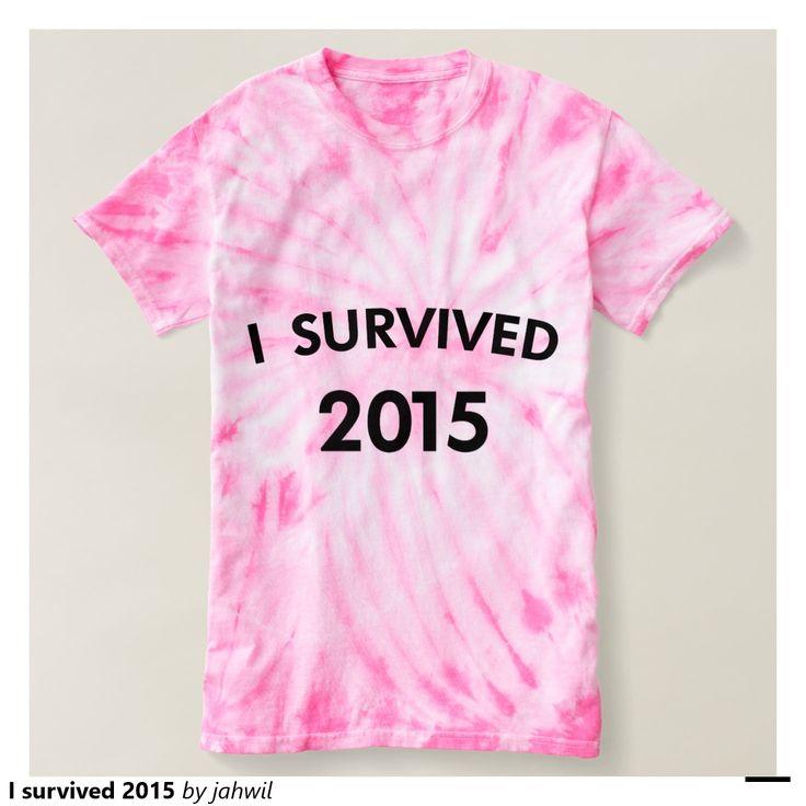 #isurvived2015 #2015 #2015survivor #survived2015 #funnytshirt #zazzle #grafikprod I survived 2015 tee shirts