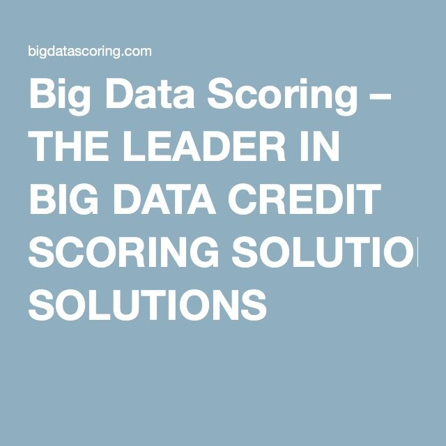 Big Data Scoring – THE LEADER IN BIG DATA CREDIT SCORING SOLUTIONS