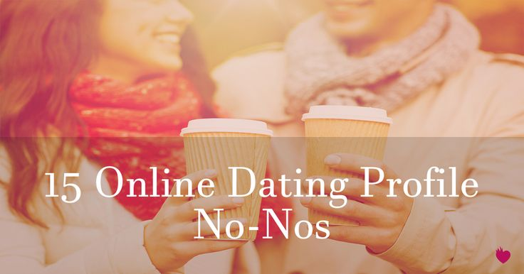 15 Online Dating Profile No-Nos