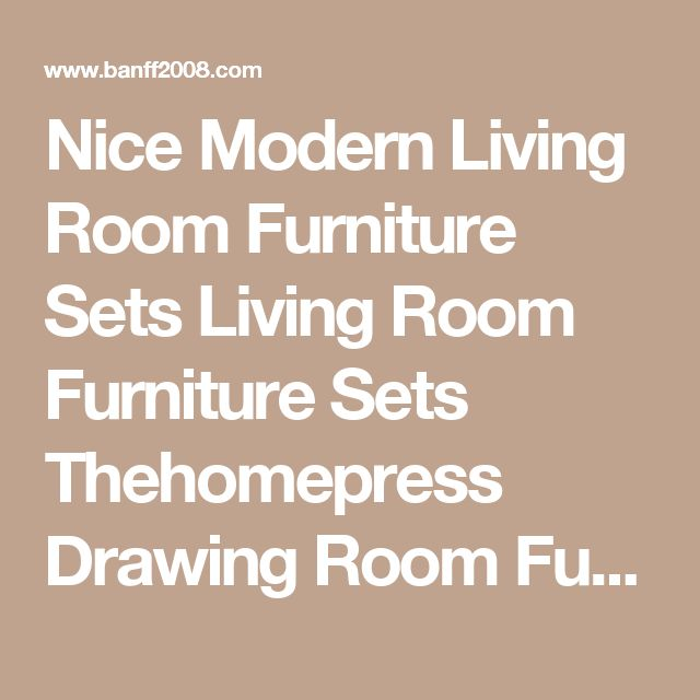 Nice Modern Living Room Furniture Sets Living Room Furniture Sets Thehomepress Drawing Room Furniture for Living Room Living Room designs for tv drawing room sofa designs  | Banff2008