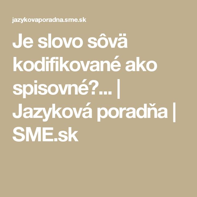 Je slovo sôvä kodifikované ako spisovné?... | Jazyková poradňa | SME.sk