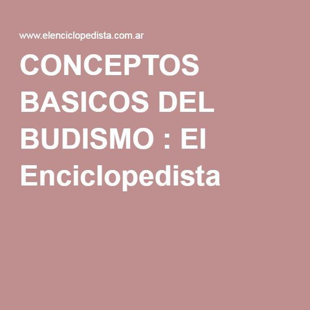 CONCEPTOS BASICOS DEL BUDISMO : El Enciclopedista