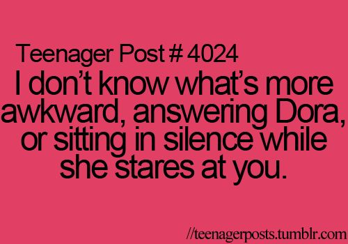 hahahahaha i've had to watch sooo much dora with my niece! she's kinda creepy at that moment: Awkward Moments, Teenagers Posts Dora, Funny Quotes, Random Muse, Relate Posts, Awkward Actually, Random Pin, Teens Posts, Dora The Exploring