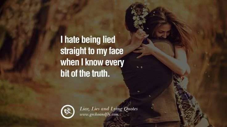 I hate being lied straight to my face when I know every bit of the truth. Quotes About Liar, Lies and Lying Boyfriend In A Relationship Girlfriend catching facebook instagram twitter tumblr pinterest best