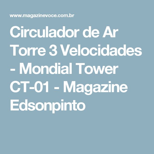 Circulador de Ar Torre 3 Velocidades - Mondial Tower CT-01 - Magazine Edsonpinto
