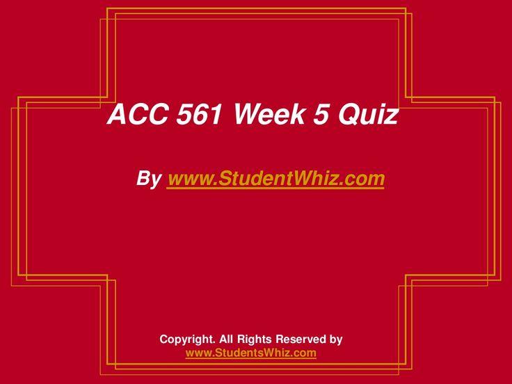 ACC 561 Week 5 Quiz by ALFREDALEE via slideshare