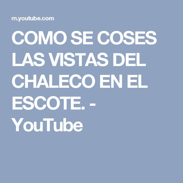 COMO SE COSES LAS VISTAS DEL CHALECO EN EL ESCOTE. - YouTube