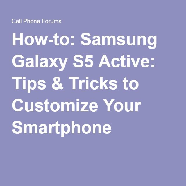 How-to: Samsung Galaxy S5 Active: Tips & Tricks to Customize Your Smartphone