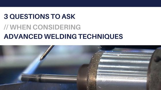 Advanced welding processes include magnetic arc, friction, explosive, ultrasonic, laser and electron beam. 3 questions to determine welding technique to use.
