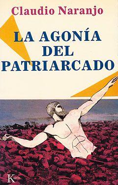 LA AGONÍA DEL PATRIARCADO   - Naranjo, Claudio