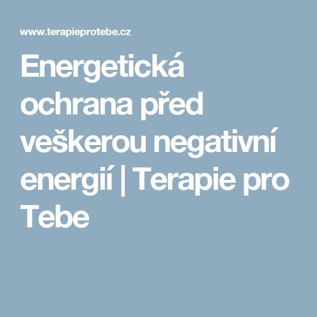 Energetická ochrana před veškerou negativní energií   Terapie pro Tebe