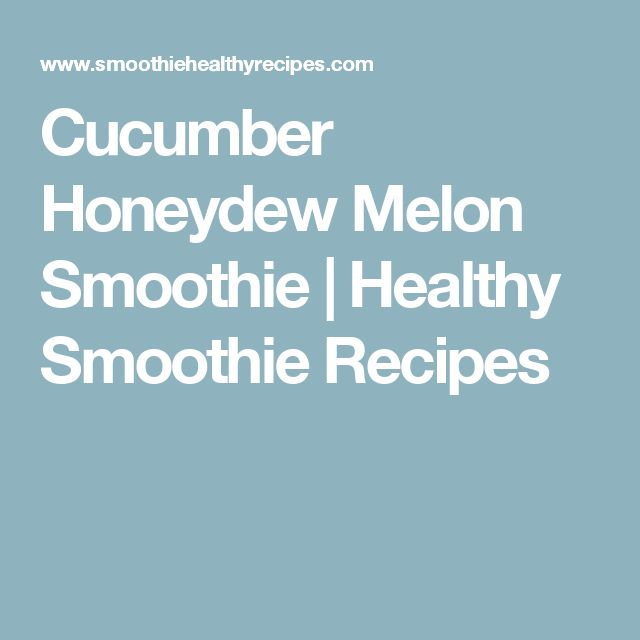 Cucumber Honeydew Melon Smoothie | Healthy Smoothie Recipes
