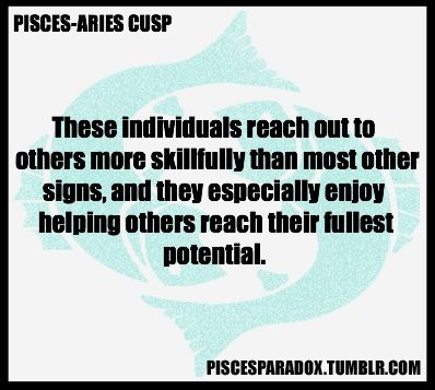 Aries Pisces Cusp...I LOVE being a cusp baby!!!! I get TWO horoscopes LOL!!!