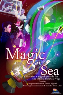 MAGIC AT SEA (June Themed Activities) June, 2013 Cruise into a magical spectacle this coming June as you get the chance get a close up encounter with Europe's top illusionist Vincent Vignaud and Asia's magician extraordinare and mentalist Zlwin Chew. Gather all your friends and family as amazing activities and surprises await as you come onboard SuperStar Virgo.