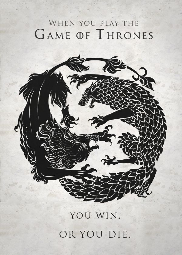 Cersei : When you play the Game of Thrones, You either win... or you die.