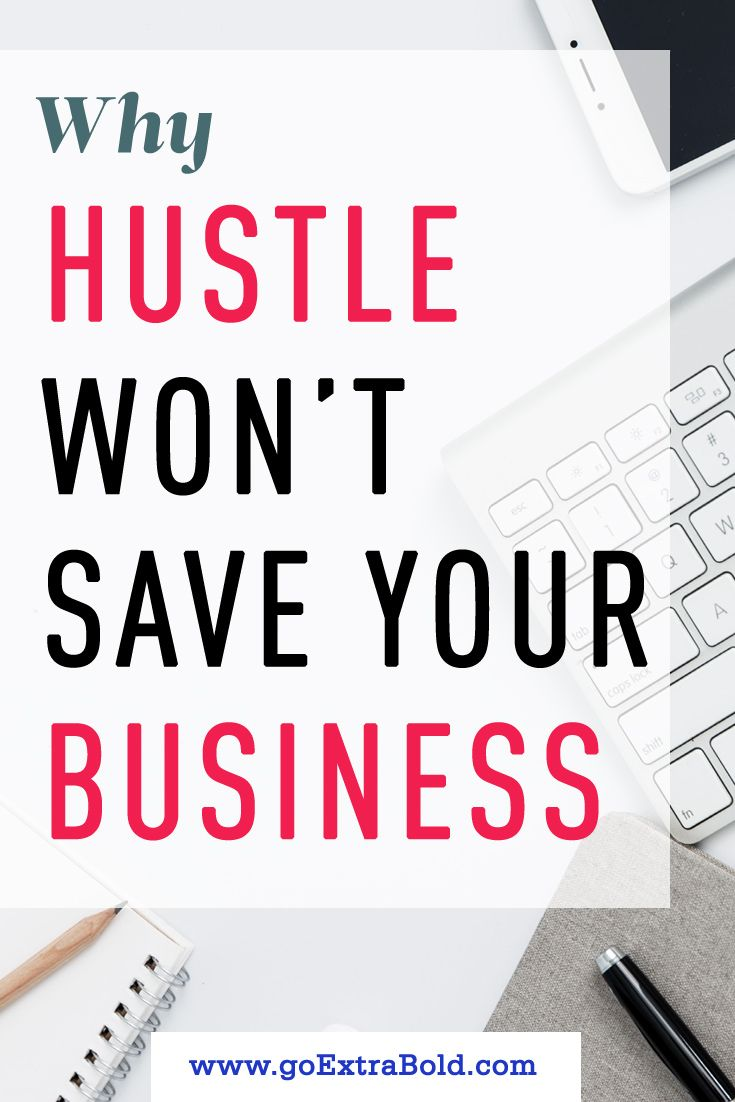 Hustle Isn T Going To Help You Build A Profitable Business If