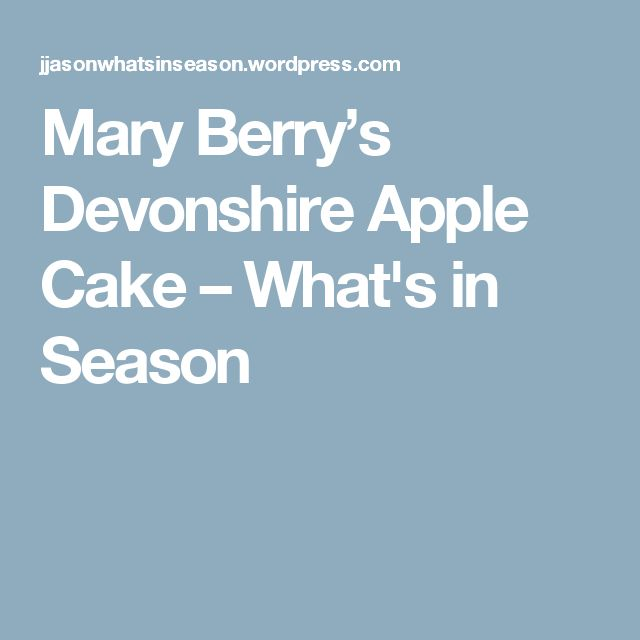 Mary Berry's Devonshire Apple Cake – What's in Season