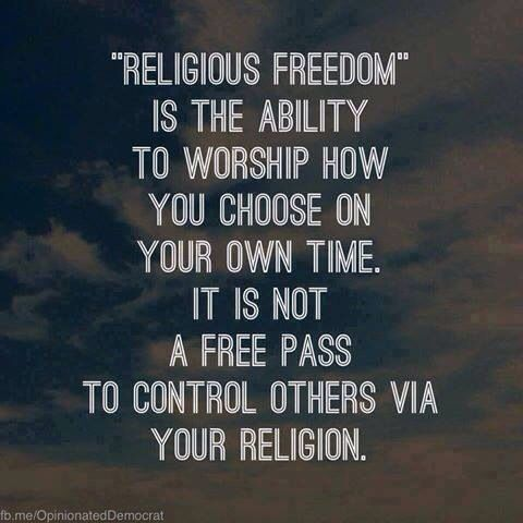 "Atheism, Religion, God is Imaginary, Separation of Church and State, Freedom of Religion, Freedom from Religion, Forcing Religion on Others. ""Religious Freedom"" is the ability to worship how you choose on your own time. It is not a free pass to control other via your religion."