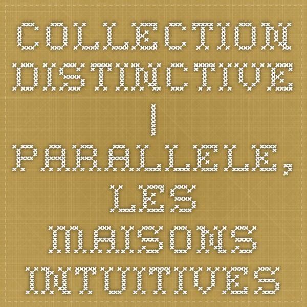 Collection distinctive | PARALLELE, les maisons intuitives
