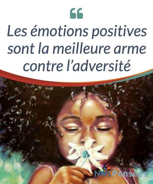 Les émotions positives sont la meilleure arme contre l'adversité   Face à l'adversité, nous devons être capables de réagir. Voyons dans cet article comment le fait #d'éduquer par des émotions #positives peut être la clé du #bonheur.  #Emotions
