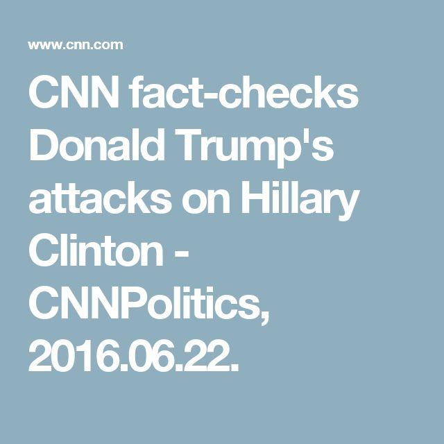 CNN fact-checks Donald Trump's attacks on Hillary Clinton - CNNPolitics, 2016.06.22.