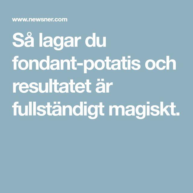 Så lagar du fondant-potatis och resultatet är fullständigt magiskt.