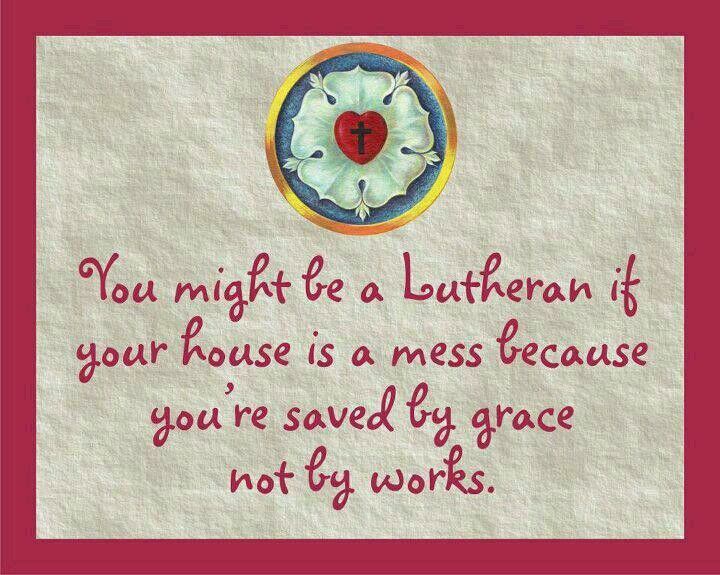 Lutheran house is a mess. grace not works. #lutheran #humor                                                                                                                                                                                 More