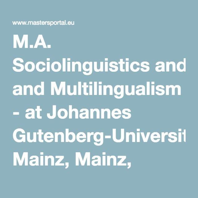 M.A. Sociolinguistics and Multilingualism - at Johannes Gutenberg-Universität Mainz, Mainz, Germany - MastersPortal.eu
