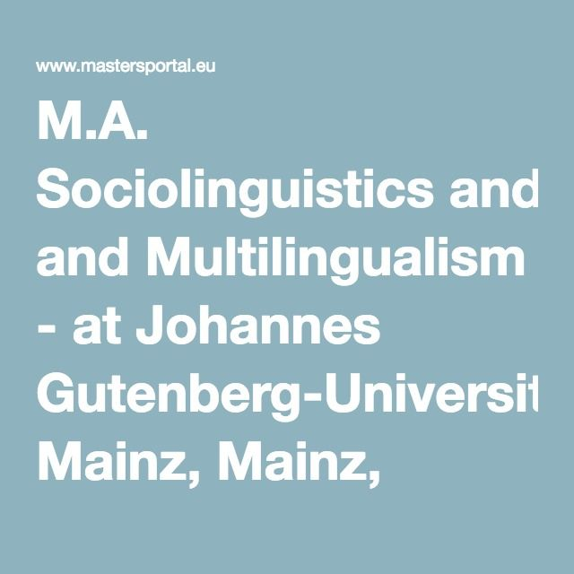 M.A. Sociolinguistics and Multilingualism - at Johannes Gutenberg-Universität Mainz, Mainz, Germany - MastersPortal.eu