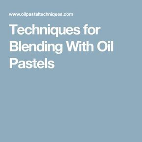 Techniques for Blending With Oil Pastels …