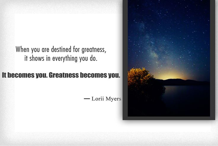 """""""When you are destined for Greatness, it shows in everything you do. It becomes you. Greatness becomes you."""""""