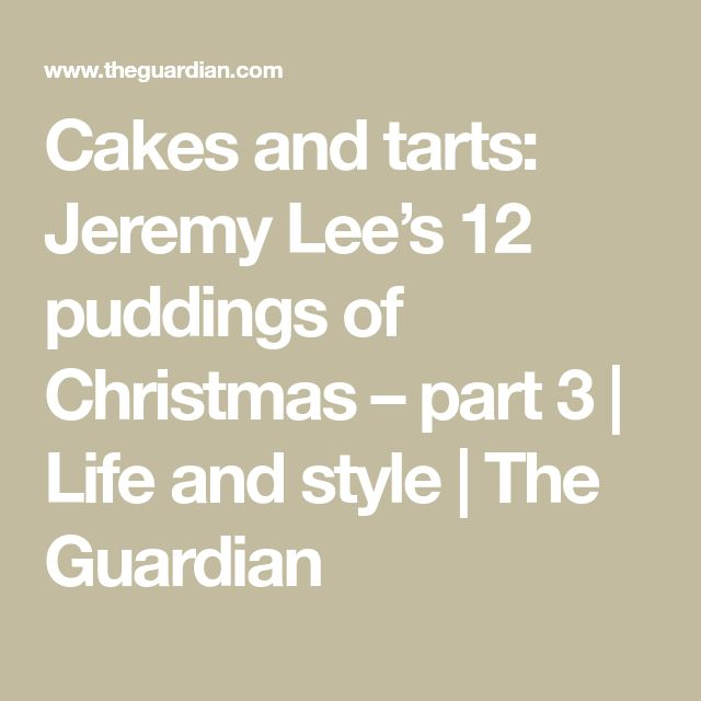 Cakes and tarts: Jeremy Lee's 12 puddings of Christmas – part 3 | Life and style | The Guardian