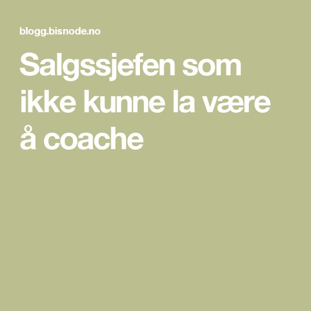Salgssjefen som ikke kunne la være å coache