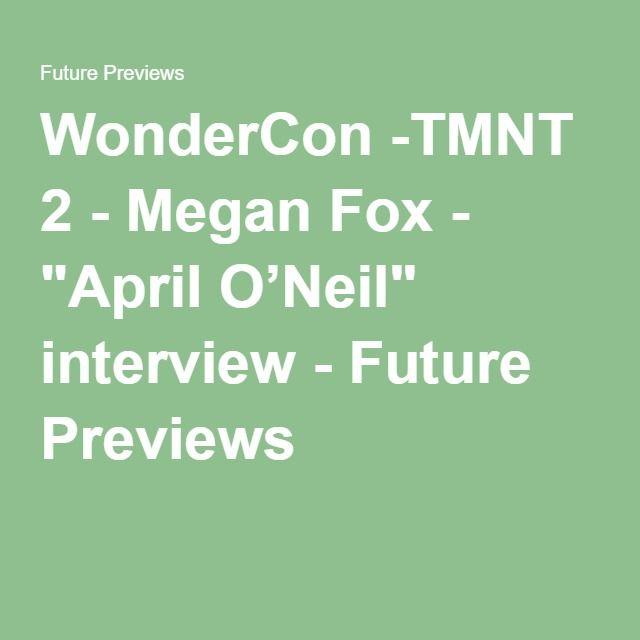 "WonderCon -TMNT 2 - Megan Fox - ""April O'Neil"" interview - Future Previews"