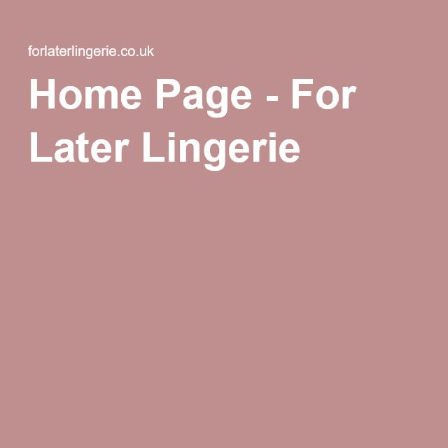 Home Page - For Later Lingerie