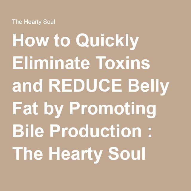 How to Quickly Eliminate Toxins and REDUCE Belly Fat by Promoting Bile Production : The Hearty Soul