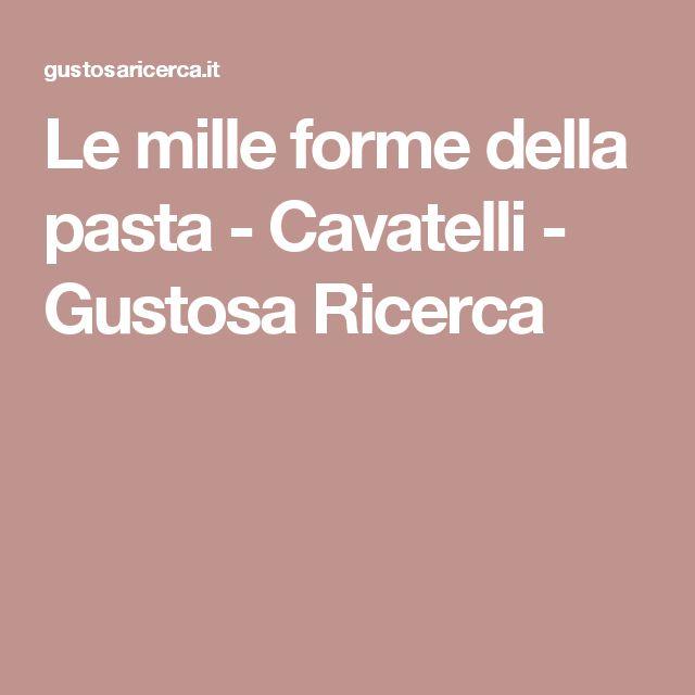Le mille forme della pasta - Cavatelli - Gustosa Ricerca