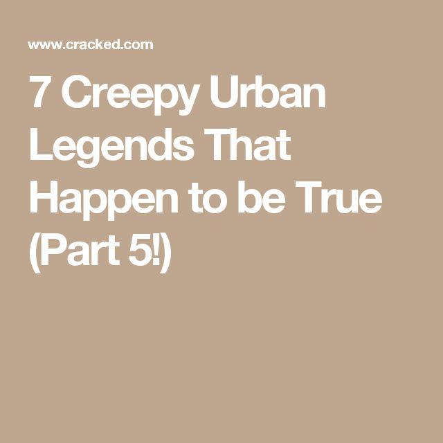 7 Creepy Urban Legends That Happen to be True (Part 5!)